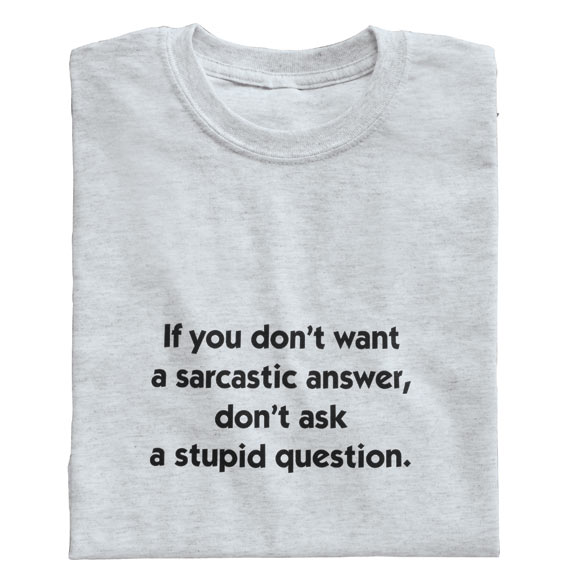 Stupid Question T-Shirt - View 2