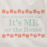 T-Shirts - It's Me or the House T-Shirt