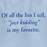 T-Shirts - Just Kidding T-Shirt