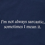 T-Shirts - Not Always Sarcastic T Shirt